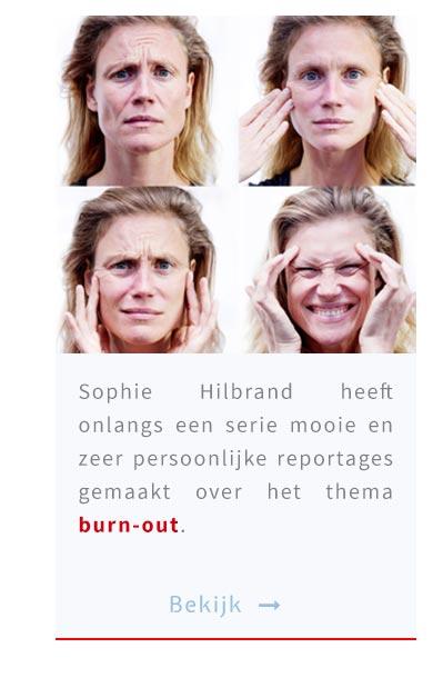Sophie Hilbrand heeft onlangs een serie mooie en zeer persoonlijke reportages gemaakt over het thema burn-out.