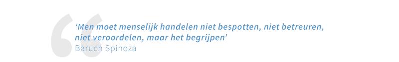 Men moet menselijk handelen niet bespotten, niet betreuren, niet veroordelen, maar het begrijpen -   Baruch Spinoza