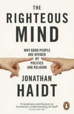 The Righteous Mind – Why good people are divided by politics and religion